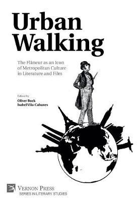 Urban Walking -The Flaneur as an Icon of Metropolitan Culture in Literature and Film