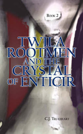 Twila Rootmen and the Crystal of Enticir by C.J. Trueheart image