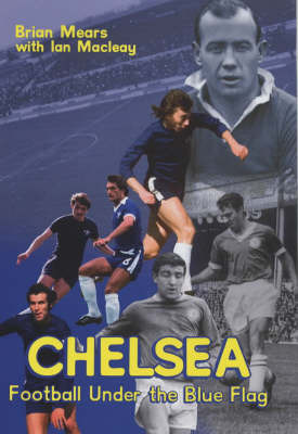 Chelsea: Football Under the Blue Flag by Brian Mears image