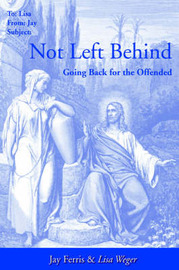 Not Left Behind: Going Back For The Offended by James Jay Ferris image