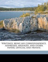 Writings, Being His Correspondence, Addresses, Messages, and Other Papers, Official and Private; Volume 9 by George Washington, (Sp (Sp (Sp (Sp