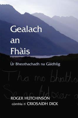 Gealach an Fhais: Ur Bheothachadh Na Gaidhlig by Roger Hutchinson