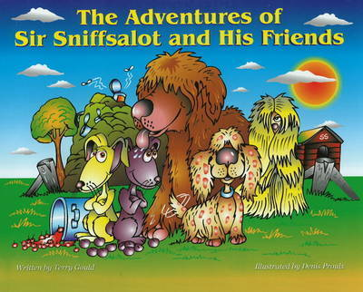 The Adventures of Sir Sniffsalot and His Friends by Terry Gould