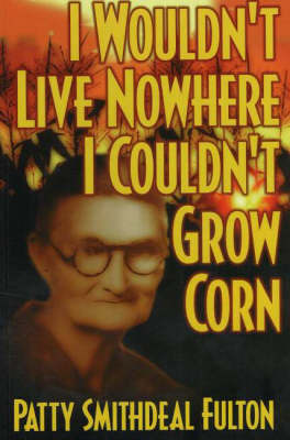 I Wouldn't Live Nowhere I Couldn't Grow Corn by Patty Fulton