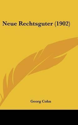 Neue Rechtsguter (1902) by Georg Cohn