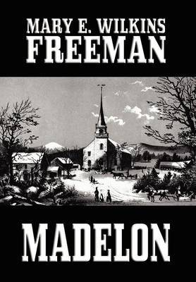 Madelon by Mary Eleanor Wilkins Freeman