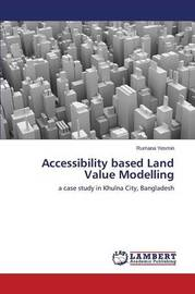 Accessibility Based Land Value Modelling by Yesmin Rumana