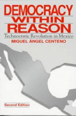 Democracy Within Reason by Miguel Angel Centeno