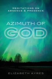 Azimuth of God by Elizabeth Ayres