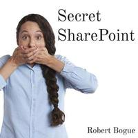 Secret Sharepoint by Robert L Bogue