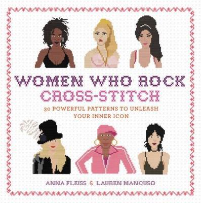 Women Who Rock Cross-Stitch by Anna Fleiss