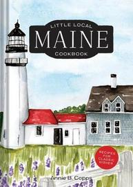 Little Local Maine Cookbook by Annie B Copps