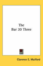 The Bar 20 Three by Clarence E Mulford image
