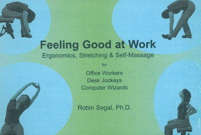Feeling Good at Work: Ergonomics, Stretching and Self-Massage for Office Workers, Desk Jockeys and Computer Wizards by Robin Segal image
