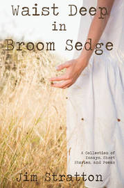 Waist Deep in Broom Sedge: A Collection of Essays, Short Stories, and Poems by Jim Stratton image