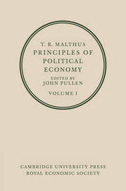 T. R. Malthus: Principles of Political Economy: Volume 1 by T.R. Malthus