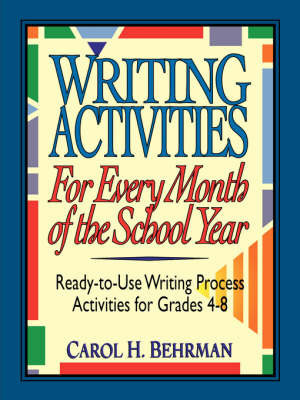 Writing Activities for Every Month of the School Year by Carol H Behrman