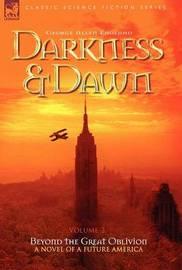 Darkness & Dawn Volume 2 - Beyond the Great Oblivion by George Allen England