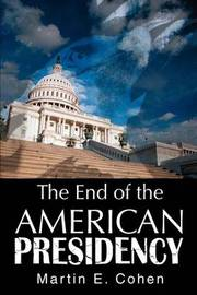 The End of the American Presidency by Martin E Cohen image