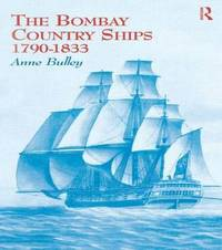 The Bombay Country Ships 1790-1833 by Anne Bulley