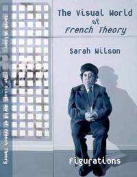 The Visual World of French Theory by Sarah Wilson