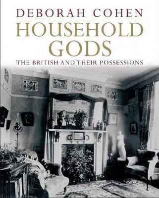 Household Gods: A History of the British and Their Possessions by Deborah Cohen image