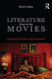 Literature Goes to the Movies by Karin Littau