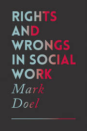 Rights and Wrongs in Social Work by Mark Doel