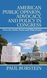 American Public Opinion, Advocacy, and Policy in Congress by Paul Burstein