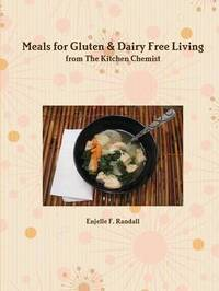 Meals for Gluten & Dairy Free Living from The Kitchen Chemist by Enjelle F Randall