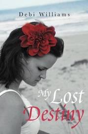 My Lost Destiny by Debi Williams