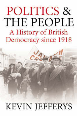 Politics and the People: A History of British Democracy Since 1918 by Kevin Jefferys image