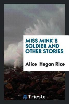 Miss Mink's Soldier and Other Stories by Alice Rice