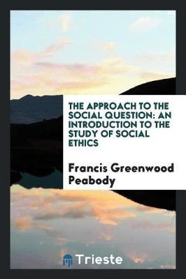 The Approach to the Social Question by Francis Greenwood Peabody image