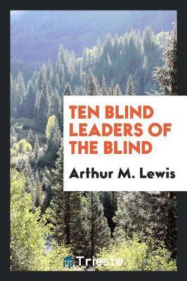 Ten Blind Leaders of the Blind by Arthur M. Lewis