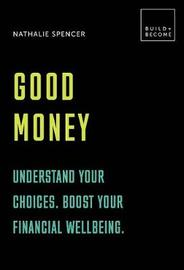 Good Money: Be in the know. Boost your financial well-being. by Nathalie Spencer