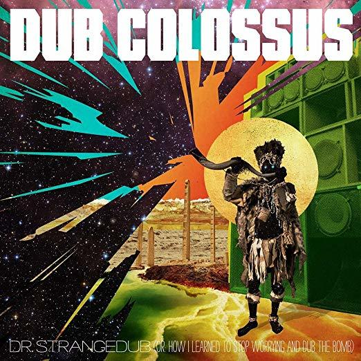 Doctor Strangedub (or How I Learned To Stop Worrying And Dub The Bomb) by Dub Colossus