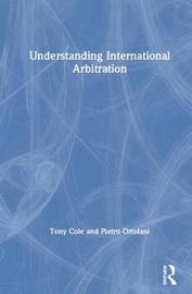 Understanding International Arbitration by Tony Cole