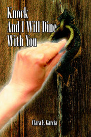 Knock And I Will Dine With You by Clara E. Garcia image