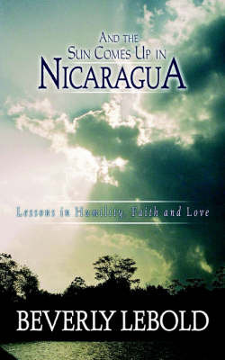 And the Sun Comes Up in Nicaragua by Beverly Lebold image