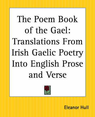 The Poem Book of the Gael: Translations from Irish Gaelic Poetry into English Prose and Verse image