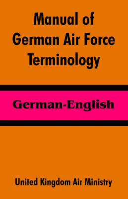 Manual of German Air Force Terminology: German-English by United Kingdom Air Ministry image