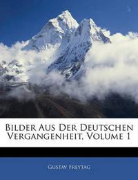 Bilder Aus Der Deutschen Vergangenheit, Volume 1 by Gustav Freytag