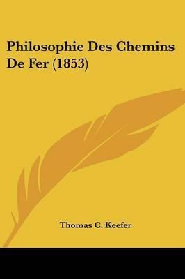Philosophie Des Chemins De Fer (1853) by Thomas C Keefer