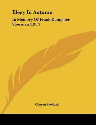 Elegy in Autumn: In Memory of Frank Dempster Sherman (1917) by Clinton Scollard