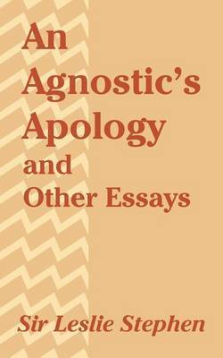 An Agnostic's Apology and Other Essays by Leslie Stephen