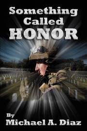Something Called Honor by Michael A Diaz