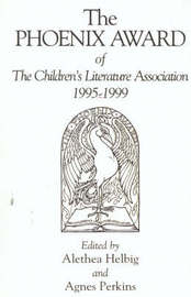 The Phoenix Award of the Children's Literature Association, 1995-1999 by Alethea K Helbig