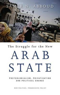 The Struggle for the New Arab State by Samer N. Abboud