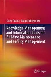 Knowledge Management and Information Tools for Building Maintenance and Facility Management by Cinzia Talamo